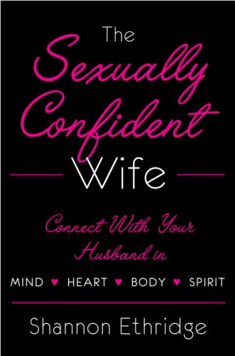 The Sexually Confident Wife: Connecting with Your Husband Mind Body Heart Spirit 9780767926058