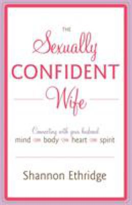 The Sexually Confident Wife: Connecting with Your Husband Mind Body Heart Spirit 9780767926065