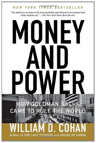 Money and Power: How Goldman Sachs Came to Rule the World 9780767928267