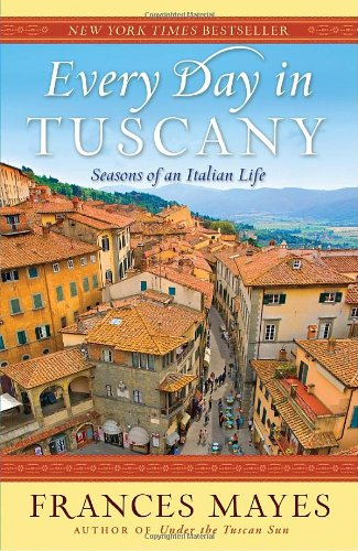 Every Day in Tuscany: Seasons of an Italian Life 9780767929837