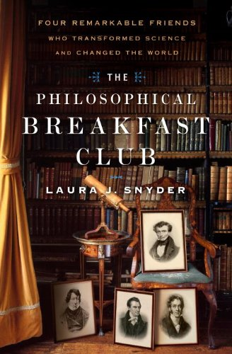 The Philosophical Breakfast Club: Four Remarkable Friends Who Transformed Science and Changed the World 9780767930482
