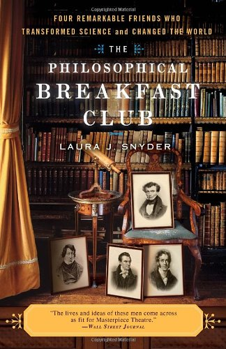 The Philosophical Breakfast Club: Four Remarkable Friends Who Transformed Science and Changed the World 9780767930499
