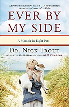 Ever by My Side: A Memoir in Eight Pets 9780767932011