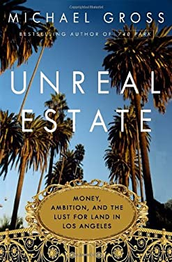 Unreal Estate: Money, Ambition, and the Lust for Land in Los Angeles 9780767932653