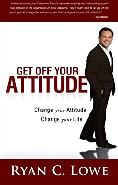Get Off Your Attitude: Change Your Attitude. Change Your Life 9780768413021