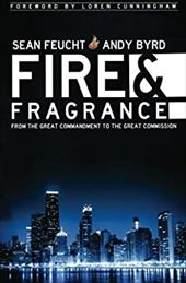 Fire & Fragrance: From the Great Commandment to the Great Commission
