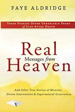 Real Messages from Heaven: And Other True Stories of Miracles, Divine Intervention and Supernatural Occurrences 9780768440478