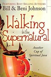Walking in the Supernatural: Another Cup of Spiritual Java 16453018