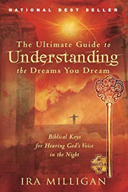 The Ultimate Guide to Understanding the Dreams You Dream: Biblical Keys for Hearing God's Voice in the Night 9780768441079