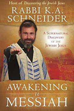 Awakening to Messiah: A Supernatural Discovery of the Jewish Jesus 9780768441949