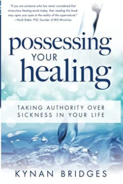 Possessing Your Healing: Taking Authority Over Sickness in Your Life 9780768442045