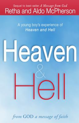 Heaven & Hell: From God a Message of Faith: A Young Boy's Experience of Heaven and Hell 9780768442083