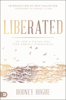Liberated: Set Free and Staying Free from Demonic Strongholds