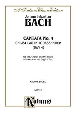 Cantata No. 4 - Christ Lag in Todesbanden: Satb with Satb Soli with Organ 9780769243757