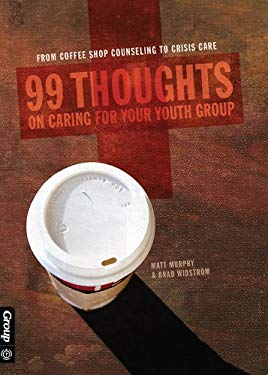 99 Thought on Caring for Your Youth Group: From Coffee Shop Counseling to Crisis Care 9780764476112