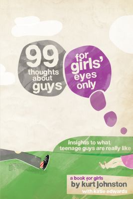 99 Thoughts about Guys for Girls' Eyes Only: Insights to What Teenage Guys Are Really Like 9780764462337