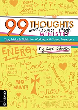 99 Thoughts about Junior High Ministry: Tips, Tricks & Tidbits for Working with Young Teenagers 9780764482588