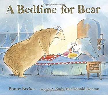 A Bedtime for Bear 9780763641016