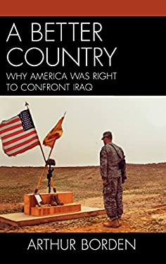 A Better Country: Why America Was Right to Confront Iraq 9780761841050