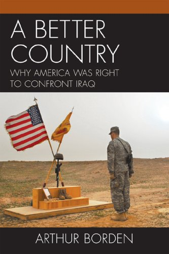 A Better Country: Why America Was Right to Confront Iraq 9780761841067