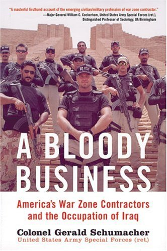 A Bloody Business: America's War Zone Contractors and the Occupation of Iraq 9780760323557