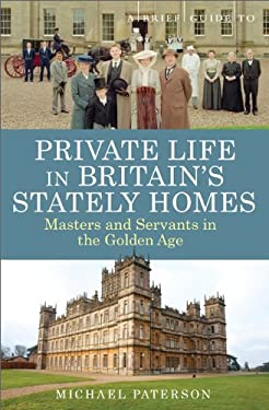 A Brief Guide to Private Life in Britain's Stately Homes 9780762447220