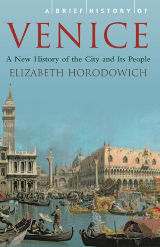 A Brief History of Venice: A New History of the City and Its People 9780762436903