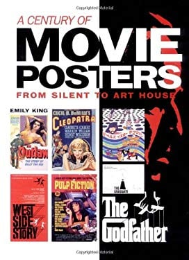 A Century of Movie Posters Century of Movie Posters: From Silent to Art House from Silent to Art House 9780764155994