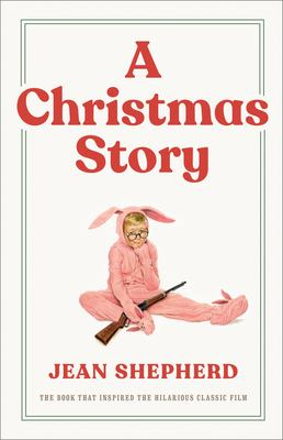A Christmas Story: The Book That Inspired the Hilarious Classic Film 9780767916226