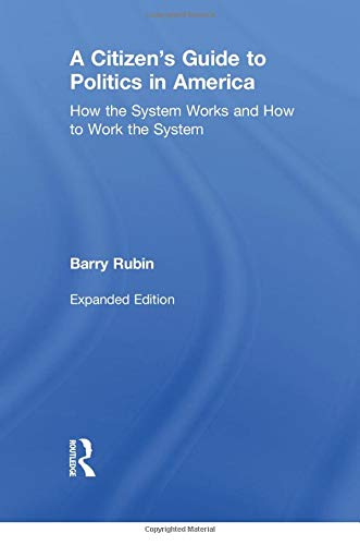 A Citizen's Guide to Politics in America: How the System Works and How to Work the System 9780765606280