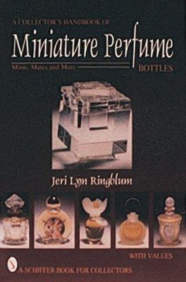 A Collector's Handbook of Miniature Perfume Bottles: Minis, Mates and More 9780764300387