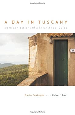 A Day in Tuscany: More Confessions of a Chianti Tour Guide 9780762744565