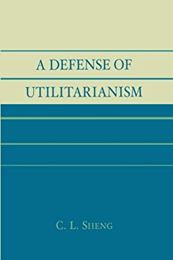 A Defense of Utilitarianism 9780761827313