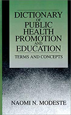 A Dictionary of Public Health Promotion and Education: Terms and Concepts 9780761900023
