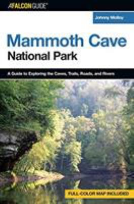 A Falconguide to Mammoth Cave National Park: A Guide to Exploring the Caves, Trails, Roads, and Rivers 9780762739974
