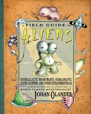 A Field Guide to Aliens: Intergalactic Worrywarts, Bubblonauts, Sliver-Slurpers, and Other Extraterrestrials 9780761455943
