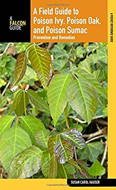 A Field Guide to Poison Ivy, Poison Oak, and Poison Sumac: Prevention and Remedies 9780762747412
