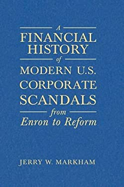 A Financial History of Modern U.S. Corporate Scandals: From Enron to Reform 9780765615831