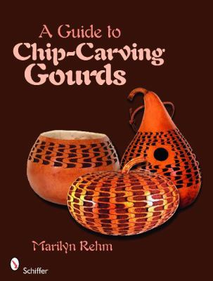 A Guide to Chip-Carving Gourds 9780764332104
