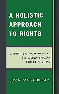 A Holistic Approach to Rights: Affirmative Action, Reproductive Rights, Censorship, and Future Generations 9780761839361