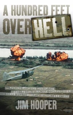 A Hundred Feet Over Hell: Flying with the Men of the 220th Recon Airplane Company Over I Corps and the DMZ, Vietnam 1968-1969 9780760336335