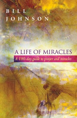 A Life of Miracles: A 180-Day Guide to Prayer and Miracles 9780768431483