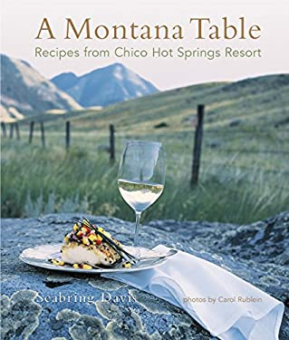 A Montana Table: Recipes from Chico Hot Springs Lodge 9780762725700