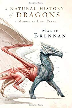 A Natural History of Dragons: A Memoir by Lady Trent 9780765331960