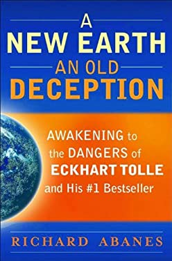A New Earth, an Old Deception: Awakening to the Dangers of Eckhart Tolle's #1 Bestseller 9780764206641
