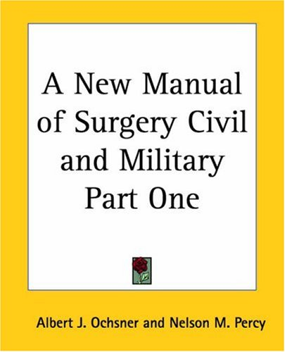 A New Manual of Surgery Civil and Military Part One