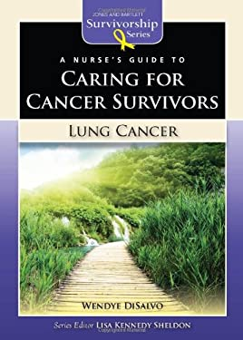A Nurse's Guide to Caring for Cancer Survivors: Lung Cancer 9780763772604