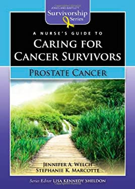 A Nurse's Guide to Caring for Cancer Survivors: Prostate Cancer 9780763772628