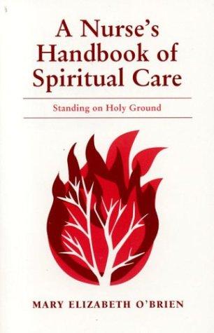 A Nurse's Handbook of Spiritual Care: Standing on Holy Ground 9780763732912