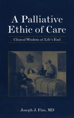 A Palliative Ethics of Care: Clinical Wisdom at Life's End 9780763732929